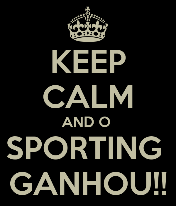 KEEP CALM AND O  SPORTING  GANHOU!!