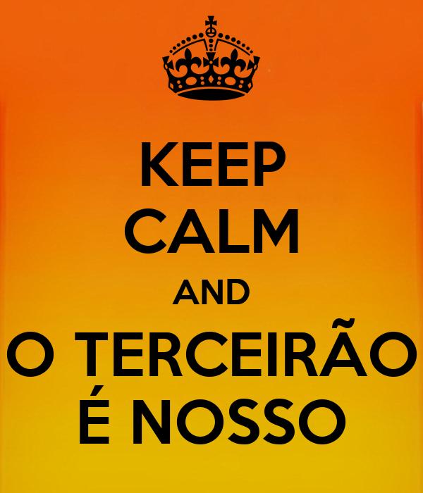 KEEP CALM AND O TERCEIRÃO É NOSSO