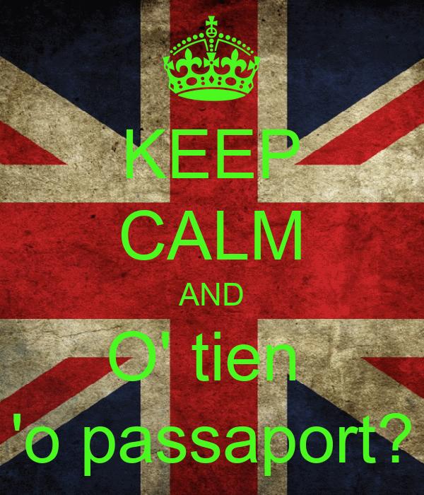 KEEP CALM AND O' tien  'o passaport?