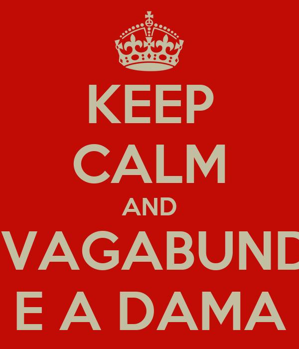 KEEP CALM AND O VAGABUNDO E A DAMA