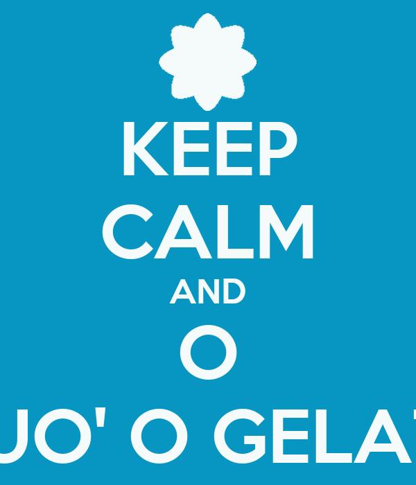 KEEP CALM AND O VUO' O GELAT?