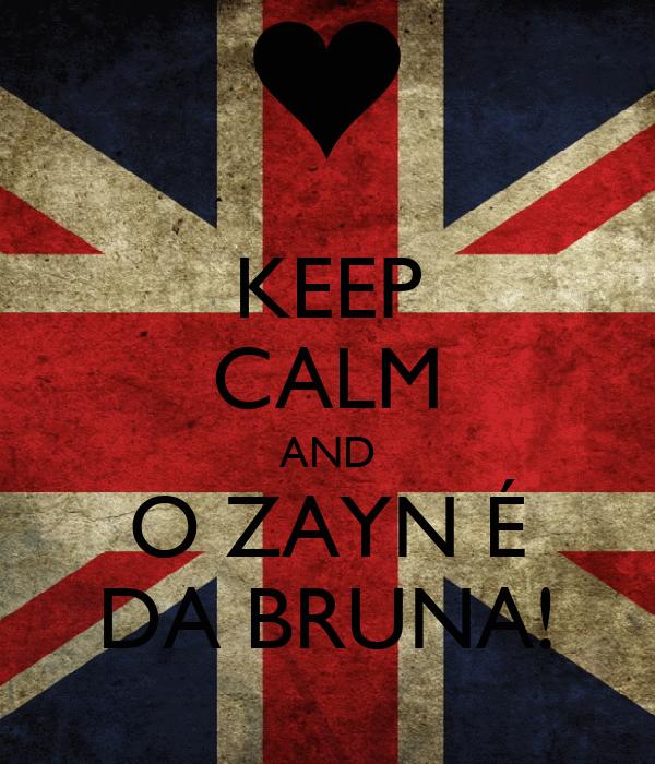 KEEP CALM AND O ZAYN É DA BRUNA!