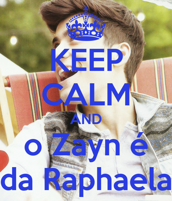 KEEP CALM AND o Zayn é da Raphaela