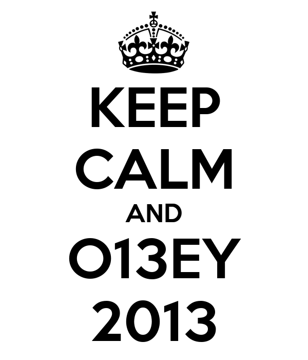 KEEP CALM AND O13EY 2013