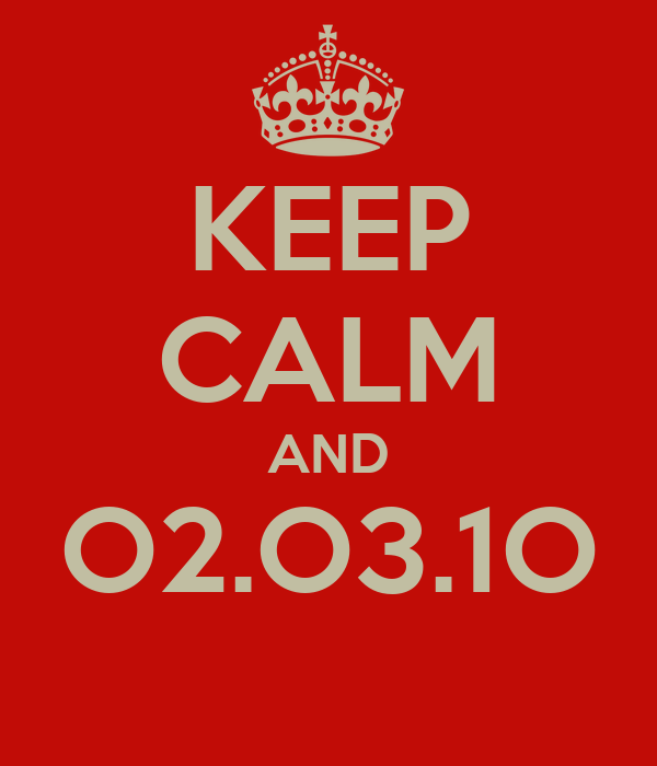 KEEP CALM AND O2.O3.1O