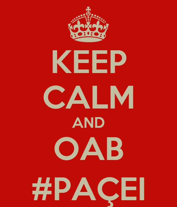 KEEP CALM AND OAB #PAÇEI