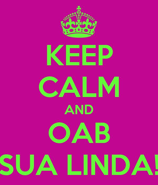 KEEP CALM AND OAB SUA LINDA!