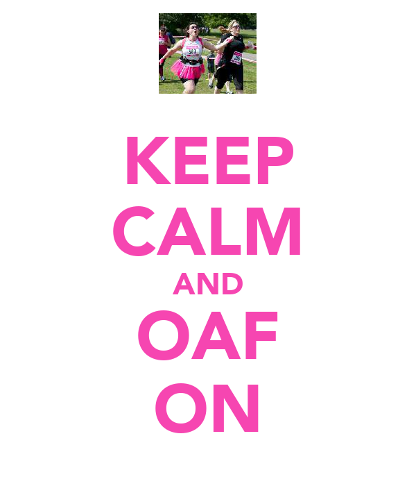 KEEP CALM AND OAF ON