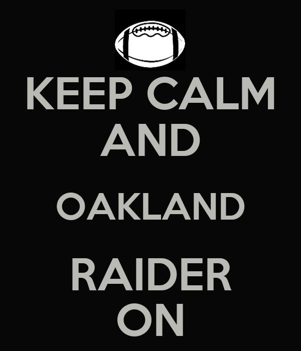 KEEP CALM AND OAKLAND RAIDER ON