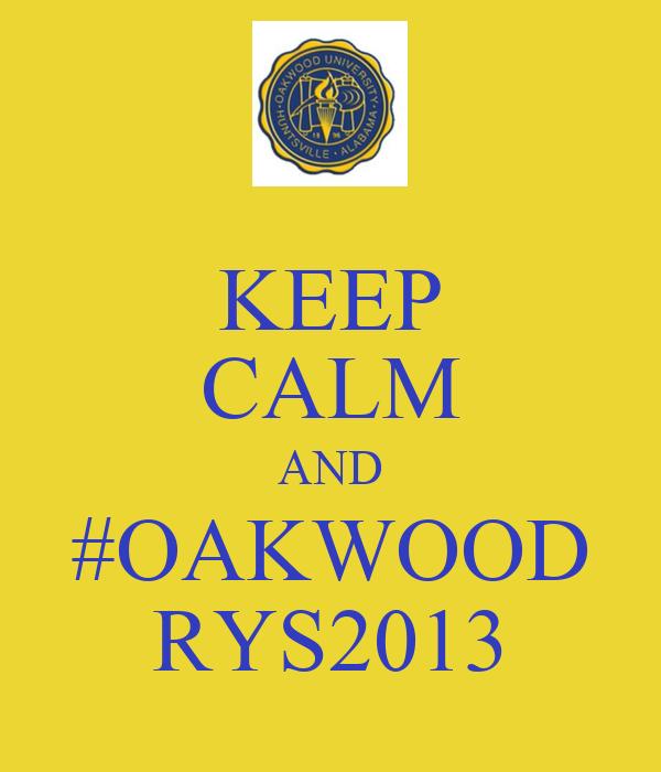 KEEP CALM AND #OAKWOOD RYS2013
