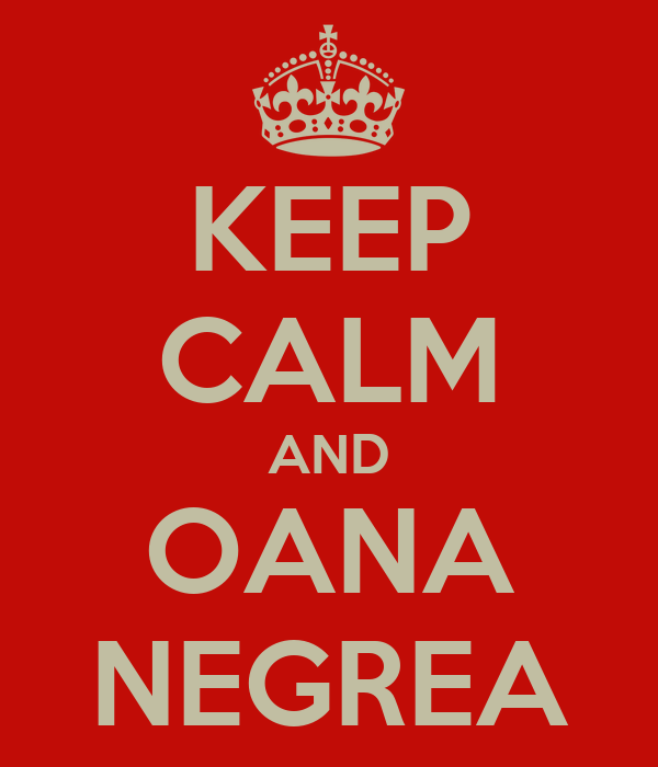 KEEP CALM AND OANA NEGREA