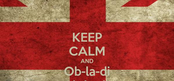 KEEP CALM AND Ob-la-di Ob-la-da