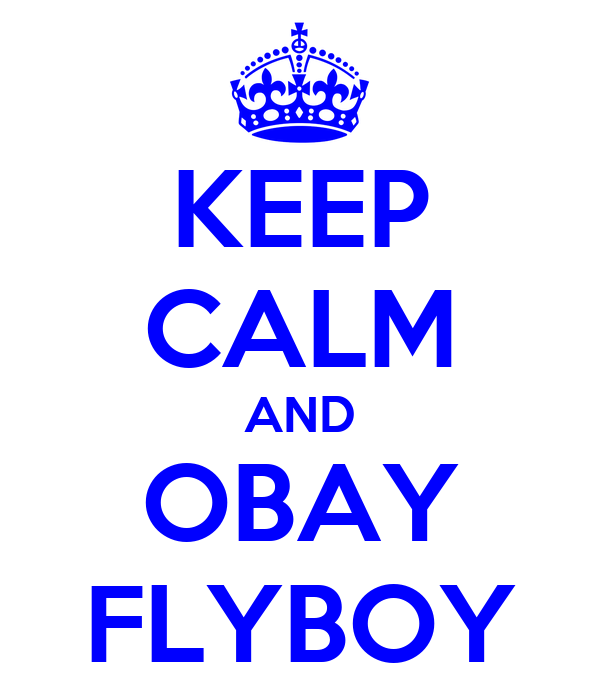 KEEP CALM AND OBAY FLYBOY