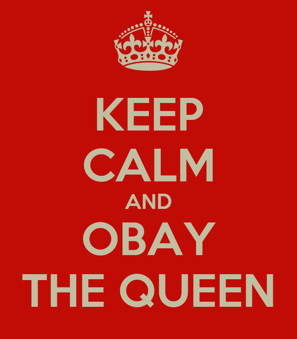 KEEP CALM AND OBAY THE QUEEN