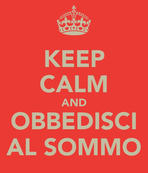 KEEP CALM AND OBBEDISCI AL SOMMO