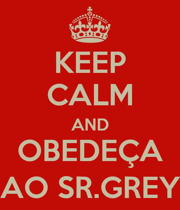 KEEP CALM AND OBEDEÇA AO SR.GREY