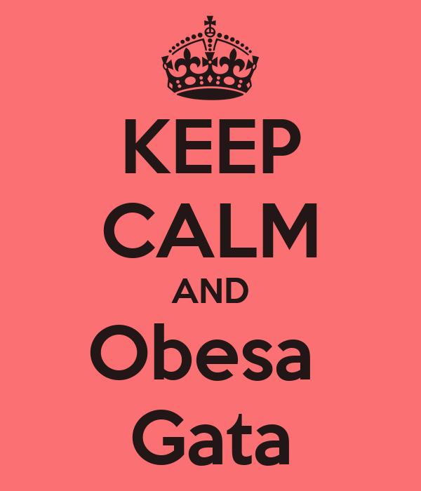 KEEP CALM AND Obesa  Gata