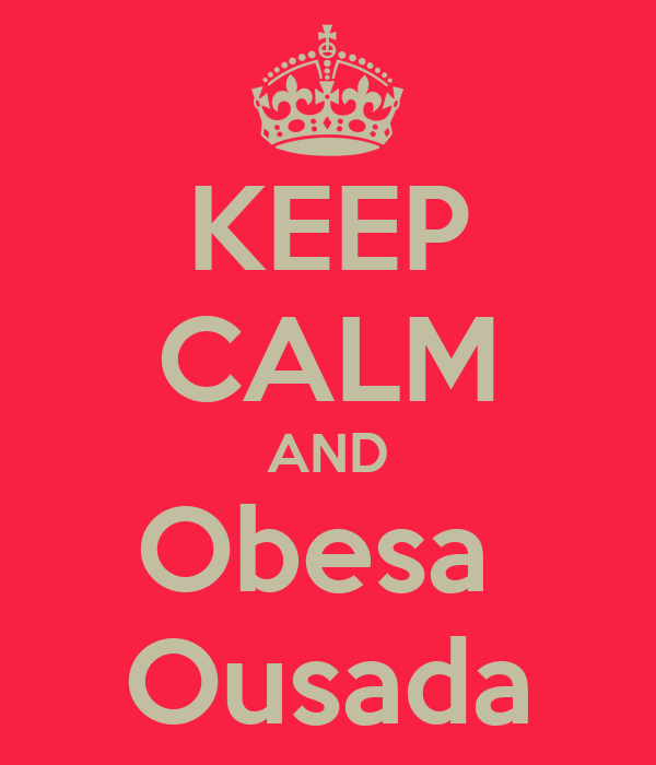 KEEP CALM AND Obesa  Ousada
