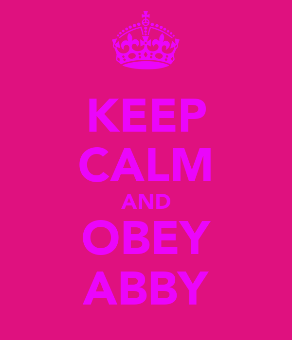 KEEP CALM AND OBEY ABBY