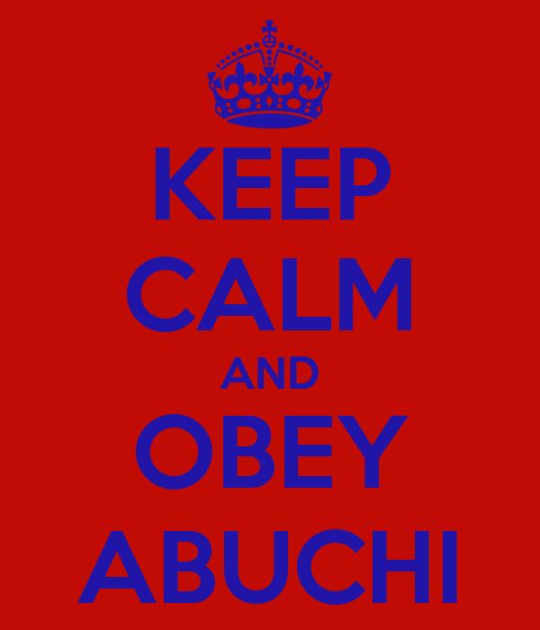 KEEP CALM AND OBEY ABUCHI