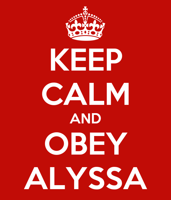 KEEP CALM AND OBEY ALYSSA