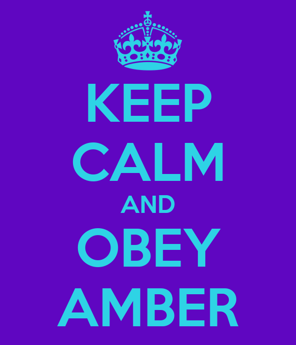 KEEP CALM AND OBEY AMBER