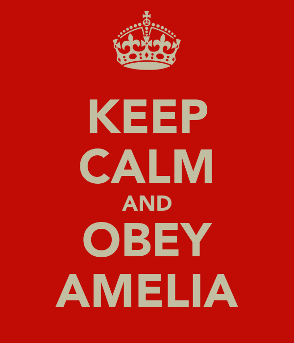 KEEP CALM AND OBEY AMELIA
