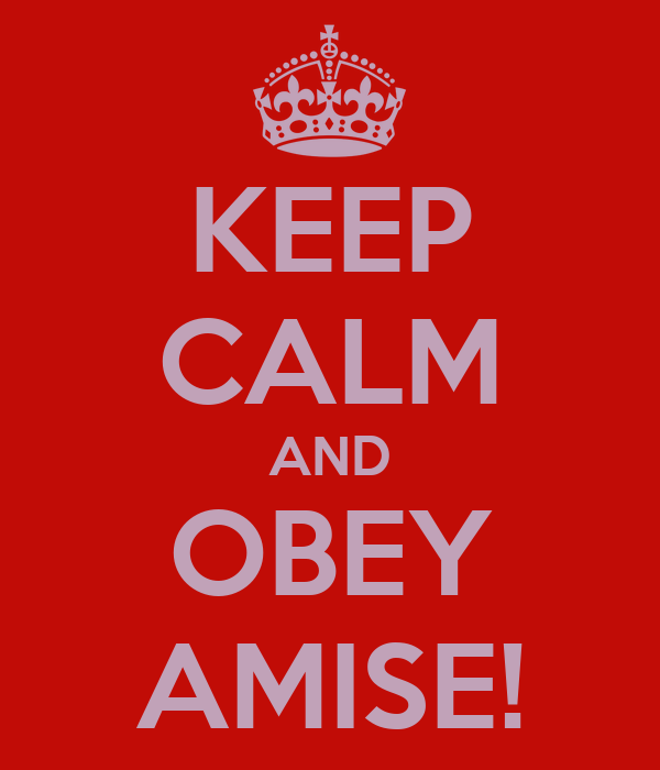 KEEP CALM AND OBEY AMISE!