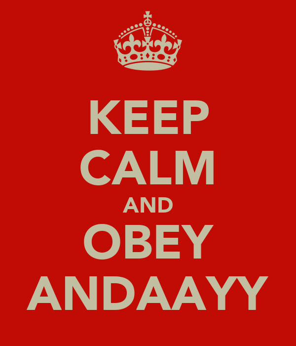KEEP CALM AND OBEY ANDAAYY