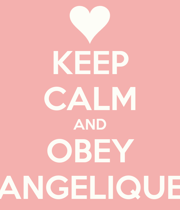 KEEP CALM AND OBEY ANGELIQUE