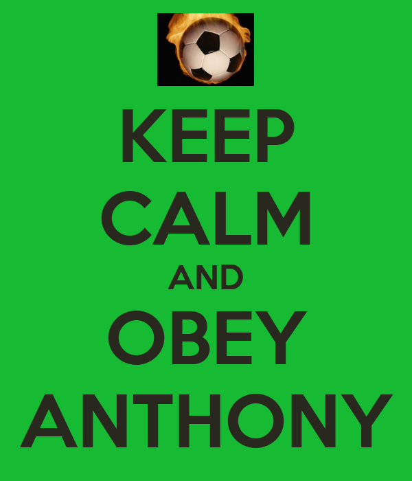 KEEP CALM AND OBEY ANTHONY