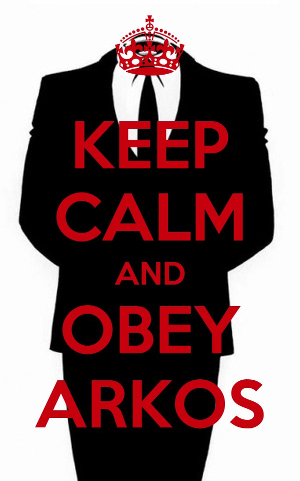 KEEP CALM AND OBEY ARKOS