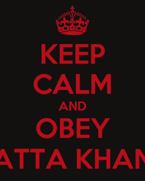 KEEP CALM AND OBEY ATTA KHAN