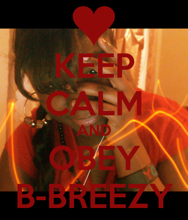 KEEP CALM AND OBEY B-BREEZY