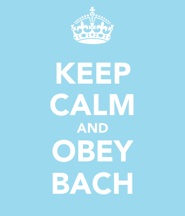 KEEP CALM AND OBEY BACH