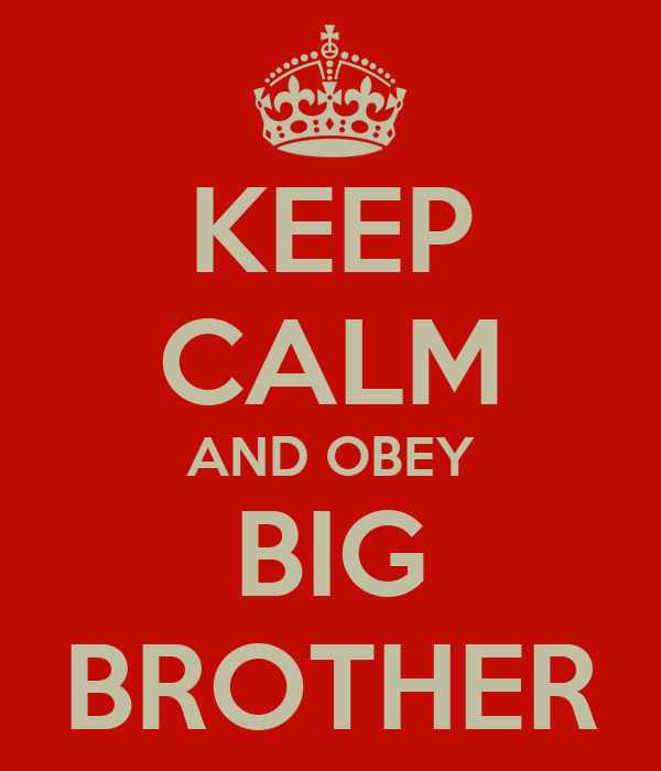 KEEP CALM AND OBEY BIG BROTHER