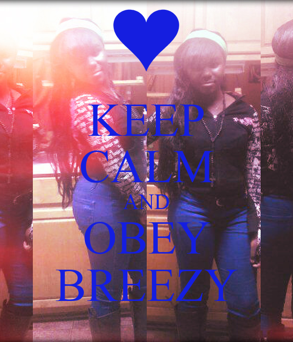 KEEP CALM AND OBEY BREEZY