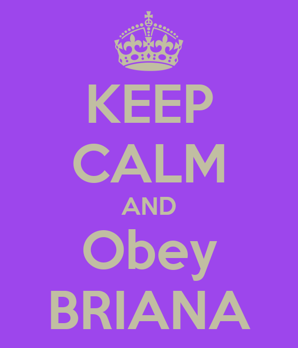 KEEP CALM AND Obey BRIANA