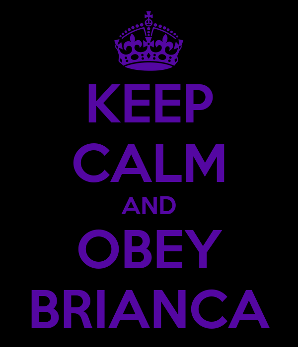 KEEP CALM AND OBEY BRIANCA