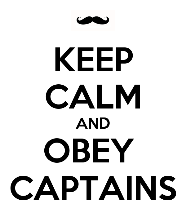KEEP CALM AND OBEY  CAPTAINS