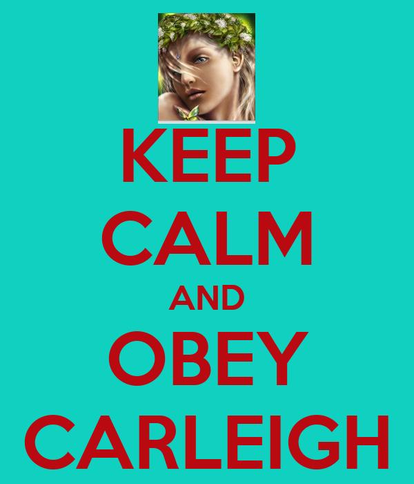 KEEP CALM AND OBEY CARLEIGH