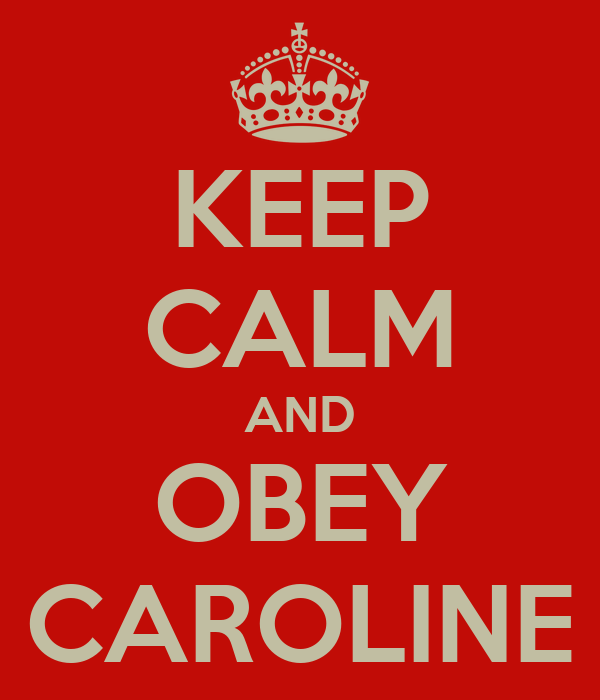 KEEP CALM AND OBEY CAROLINE