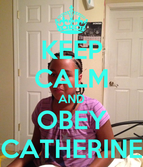 KEEP CALM AND OBEY CATHERINE