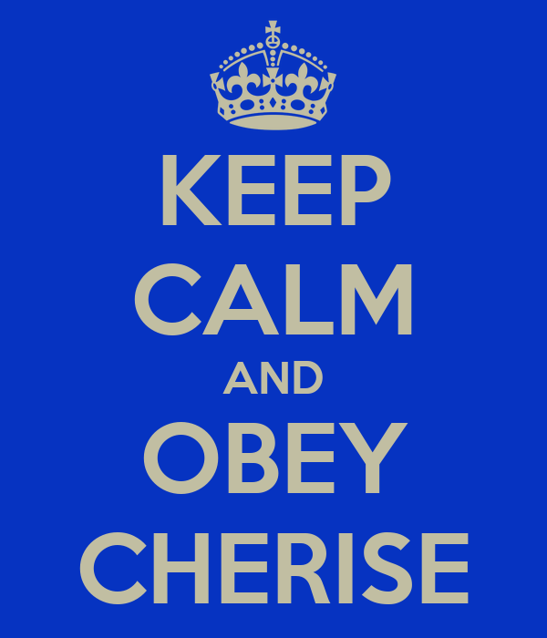 KEEP CALM AND OBEY CHERISE