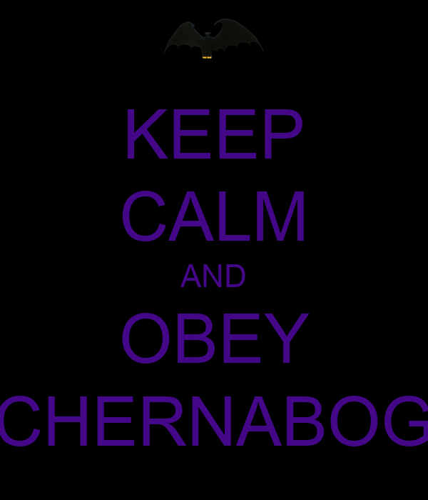 KEEP CALM AND OBEY CHERNABOG