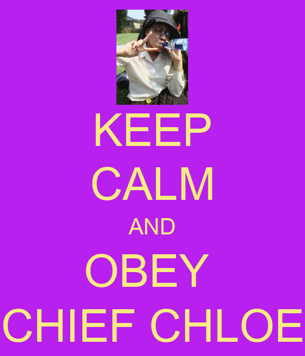 KEEP CALM AND OBEY  CHIEF CHLOE