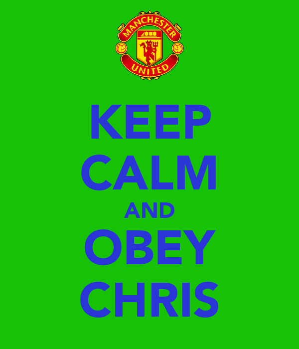KEEP CALM AND OBEY CHRIS