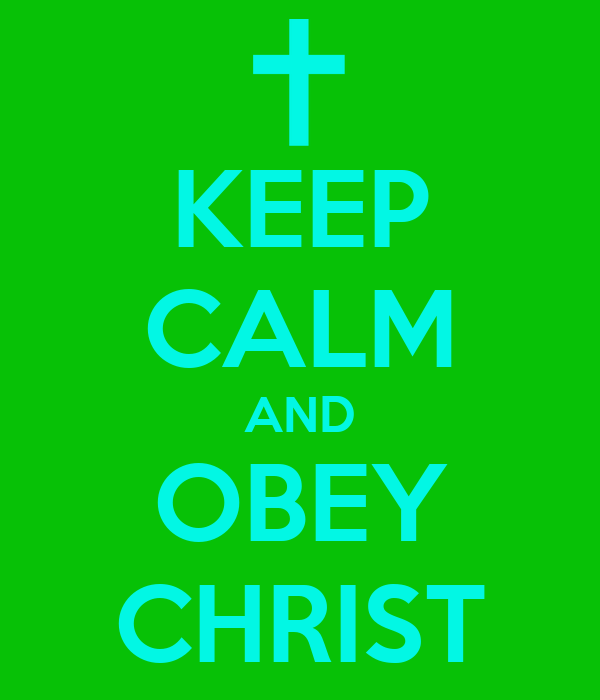 KEEP CALM AND OBEY CHRIST