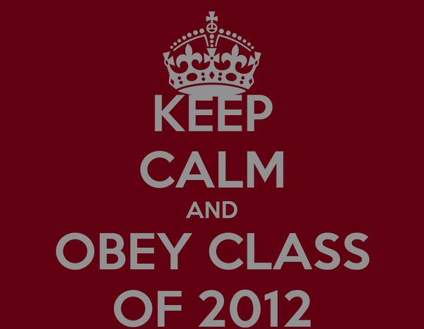 KEEP CALM AND OBEY CLASS OF 2012