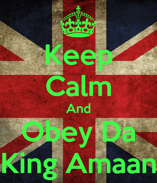 Keep Calm And Obey Da King Amaan